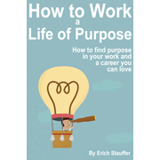 How to Work a Life of Purpose